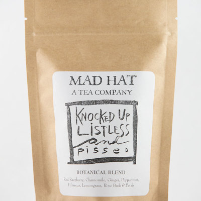 Mad Hat Tea | Knocked Up Listless And Pissed